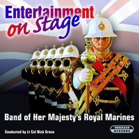 Entertainment On Stage — The Band Of Her Majesty's Royal Marines, The Band of Her Majesty's Royal Marines & Lt Col Nick Grace