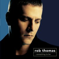 Something To Be — Rob Thomas