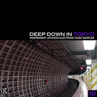 Deep Down in Toyko 10 - Independent Japanese Electronic Music Sampler — сборник