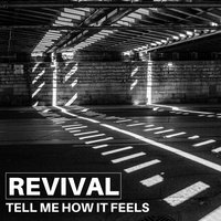 Tell Me How It Feels — REVIVAL