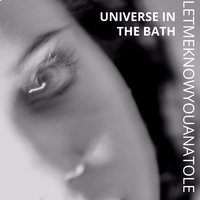 Universe in the Bath — Letmeknowyouanatole