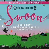 The Classic 100 Swoon: Music That Makes Your World Stand Still - The Top Ten And Selected Highlights — сборник
