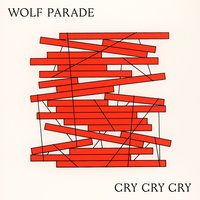 Cry Cry Cry — Wolf Parade
