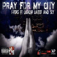 Pray for My City — Sly, T-Ferg, Quadir Lateef, Quair Lateef