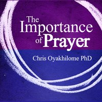 The Importance of Prayer — Chris Oyakhilome Ph.d