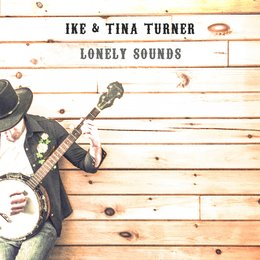 Lonely Sounds — IKE & Tina Turner