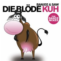 Die Blöde Kuh — Banjee & Saw, BANJEE with SAW
