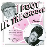 One Foot In The Groove: Ladies — Ella Fitzgerald, Vera Lynn, Frances Day, Shirley Temple, Billie Holiday, Sophie Tucker