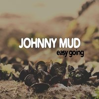 Easy Going — Johnny Mud