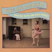 Dancer With Bruised Knees — Kate McGarrigle, Anna McGarrigle