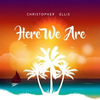Here We Are — Christopher Ellis