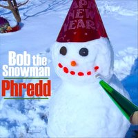 Bob the Snowman — Phredd