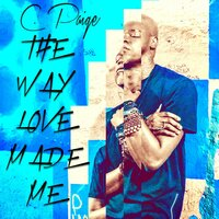 The Way Love Made Me -EP — C. Paige