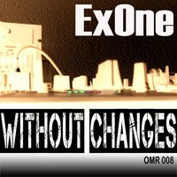 Without Changes — Ex One