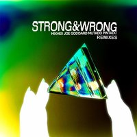 Strong and Wrong Remixes — Mixhell, Joe Goddard, Mutado Pintado