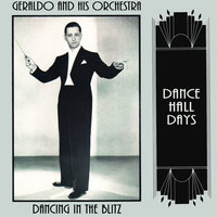 Dancing In The Blitz — Geraldo and His Orchestra
