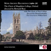 More Archive Recordings (1960-76). The Choir of Magdalen College Oxford directed by Bernard Rose — Various Composers, Bernard Rose, The Choir of Magdalen College Oxford