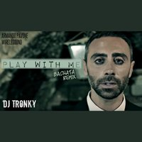 Play with Me — DJ Tronky