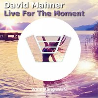 Live for the Moment — David Mahner