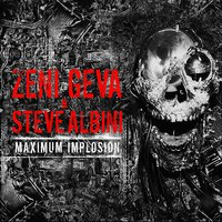Maximum Implosion — Zeni Geva & Steve Albini