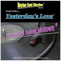 Play Me Some Motown — Yesterday's Love
