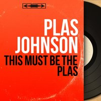 This Must Be the Plas — Plas Johnson