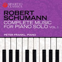 Schumann: Complete Music for Piano Solo, Vol. 1 — Роберт Шуман, Peter Frankl