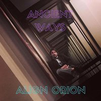 Ancient Ways — Align Orion