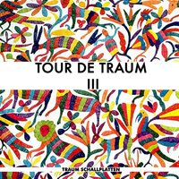 Tour De Traum III Mixed by Riley Reinhold — Riley Reinhold