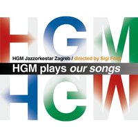 HGM Plays Our Songs — HGM Jazzorkestar Zagreb