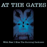 With Fear I Kiss the Burning Darkness — At the Gates