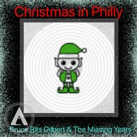 Christmas in Philly — Bruce Rits Gilbert & the Missing Years
