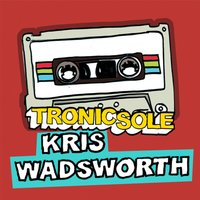 Tronicsole Session Selection: Kris Wadsworth — сборник