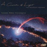 A Cascade Of Light In A Resonant Universe — Ileana Perez Velazquez, Miranda Cuckson, Nunc, Momenta Quartet, Ben Grow