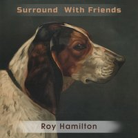 Surround With Friends — Roy Hamilton