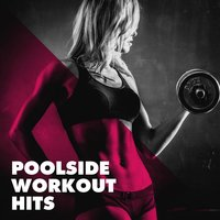 Poolside Workout Hits — Ultimate Workout Hits, Super Mega Top Hits, Running Music Workout