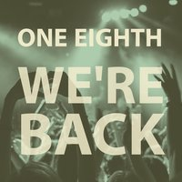 We're Back — One Eighth