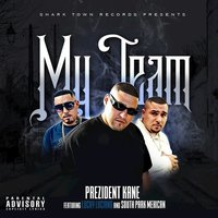My Team — THE PREZIDENT KANE feat. South Park Mexican, Lucky Luciano