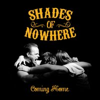 Coming Home — Shades of Nowhere