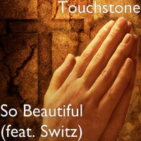 So Beautiful — Touchstone, Switz