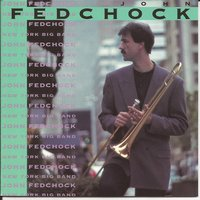 New York Big Band — John Fedchock