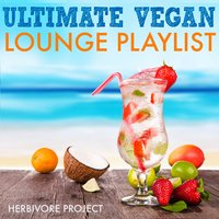 Ultimate Vegan Lounge Playlist — Herbivore Project