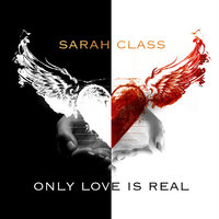 Only Love Is Real — Sarah Class