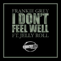 I Don't Feel Well — Jelly Roll, Frankie Grey