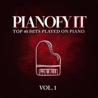 Pianofy It, Vol. 1 - Top 40 Hits Played On Piano — It's a Cover Up, Today's Hits!, Todays Hits