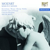 Mozart: Mass in C Minor — Вольфганг Амадей Моцарт, Chamber Choir of Europe, Nicol Matt & Camerata Würzburg, Chamber Choir of Europe, Camerata Würzburg & Nicol Matt