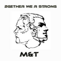 2Gether We R Strong — M, M & T, T, T., T & M, M, T & M & T