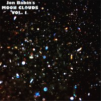 Jon Babin's Moon Clouds, Vol. 1 — Jon Babin's Moon Clouds