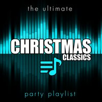 The Ultimate Party Playlist - Christmas Classics — сборник