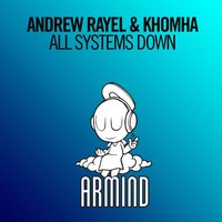 All Systems Down — Andrew Rayel, Khomha
